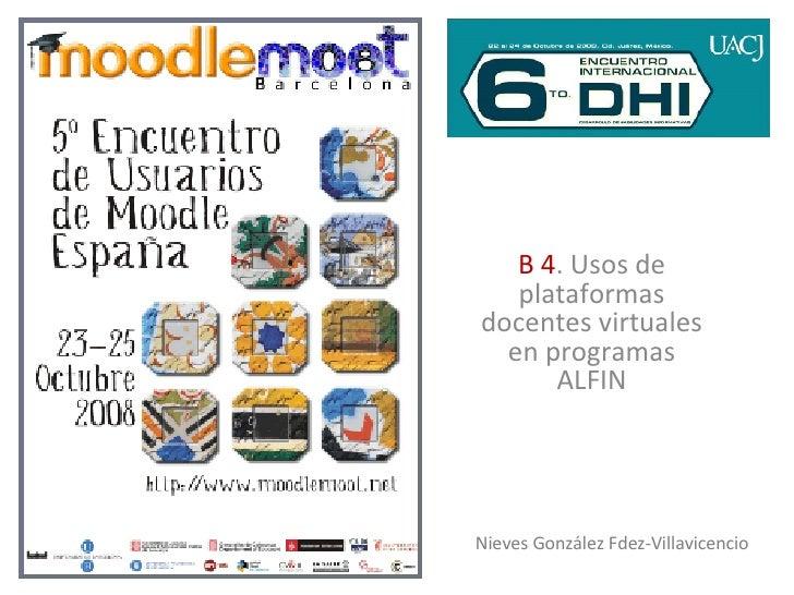 B 4 . Usos de plataformas docentes virtuales en programas ALFIN Nieves González Fdez-Villavicencio