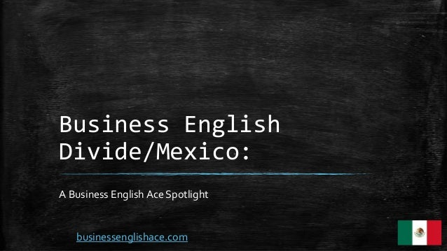 Business English Divide/Mexico: A Business English Ace Spotlight businessenglishace.com