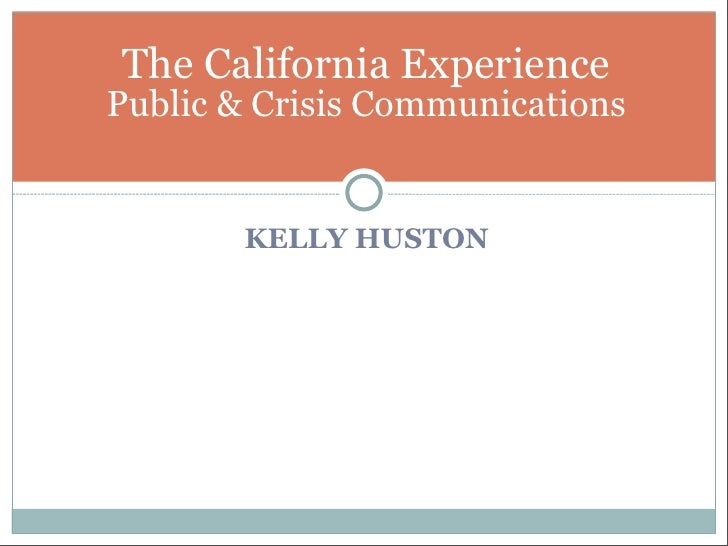 The California Experience Public & Crisis Communications          KELLY HUSTON