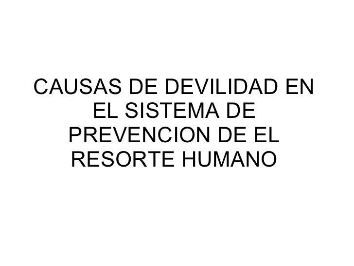 CAUSAS DE DEVILIDAD EN EL SISTEMA DE PREVENCION DE EL RESORTE HUMANO