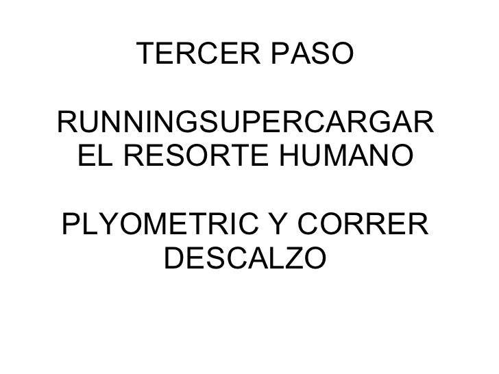 TERCER PASO RUNNINGSUPERCARGAR EL RESORTE HUMANO PLYOMETRIC Y CORRER DESCALZO