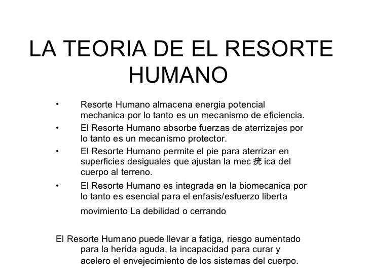 LA TEOR IA  DE EL RESORTE HUMANO  <ul><li>Resorte Humano almacena energ ia  potencial mec hani ca por lo tanto es un mecan...