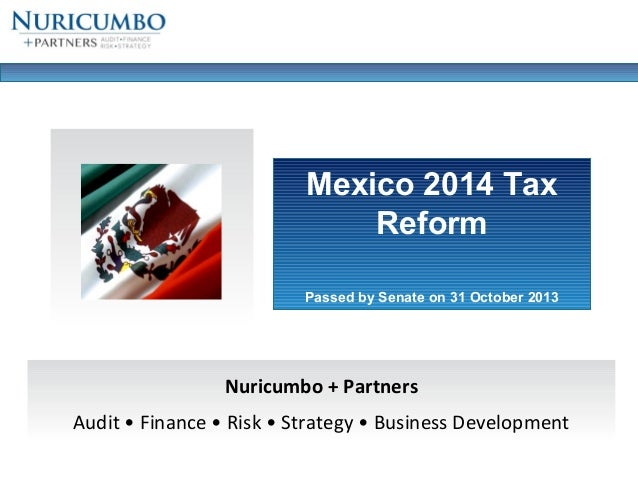 Mexico 2014 Tax Reform Passed by Senate on 31 October 2013  Nuricumbo + Partners Audit • Finance • Risk • Strategy • Busin...