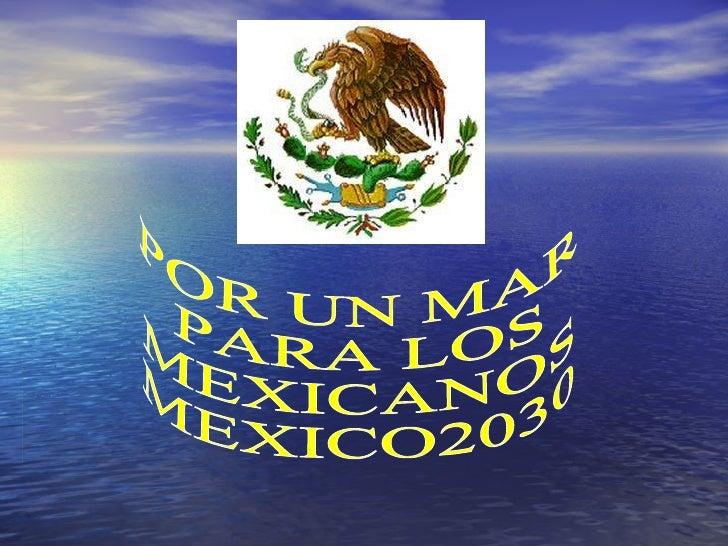 POR UN MAR  PARA LOS MEXICANOS MEXICO2030