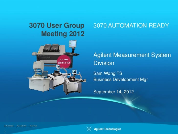 3070 User Group   3070 AUTOMATION READY       Meeting 2012                      Agilent Measurement System                ...
