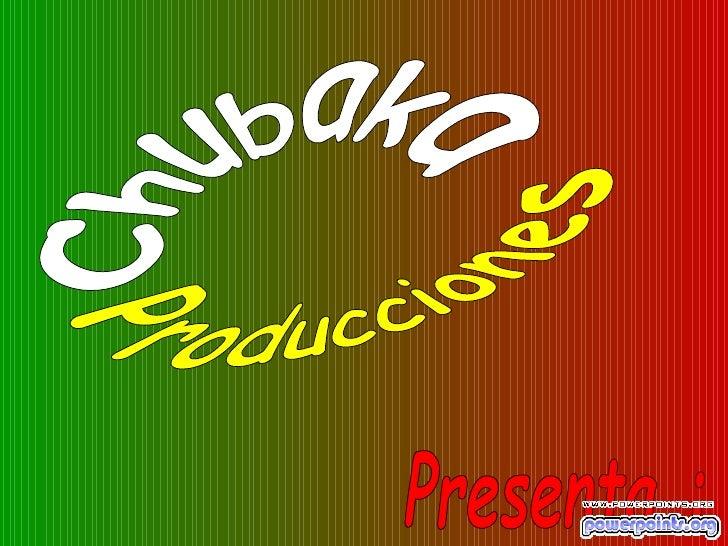Producciones Chubaka Presenta :