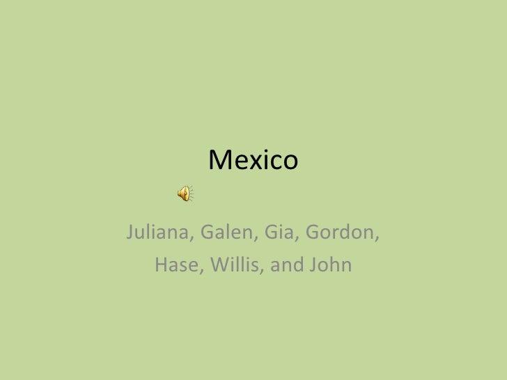Mexico<br />Juliana, Galen, Gia, Gordon, <br />Hase, Willis, and John<br />