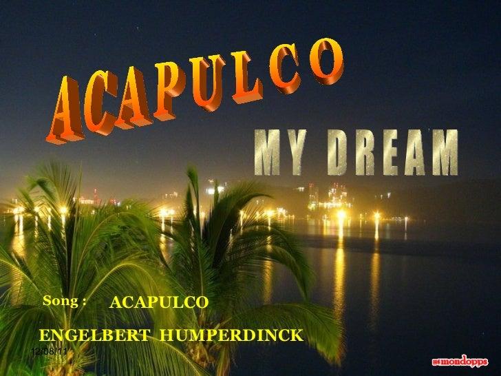 A C A P U L C O M Y  D R E A M Song :  ACAPULCO ENGELBERT  HUMPERDINCK 12/08/11