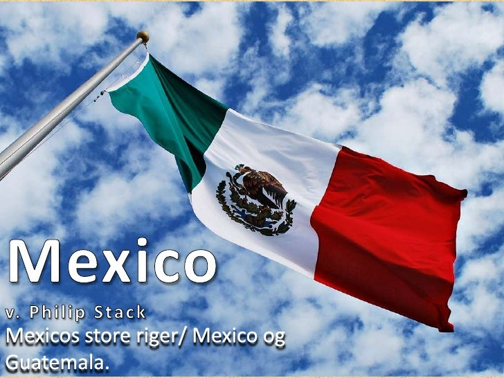 Mexico <br />v. Philip Stack<br />Mexicos store riger/ Mexico og Guatemala.<br />