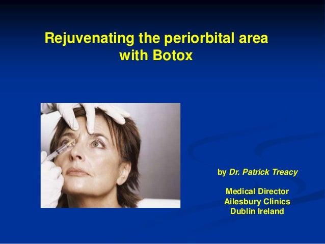 Rejuvenating the periorbital area with Botox by Dr. Patrick Treacy Medical Director Ailesbury Clinics Dublin Ireland