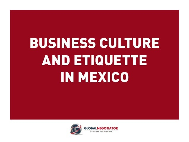 BUSINESS CULTURE AND ETIQUETTE IN MEXICO