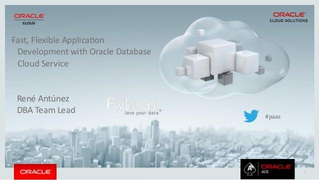 1 Fast,  Flexible  Applica/on   Development  with  Oracle  Database   Cloud  Service René  Antúnez   D...