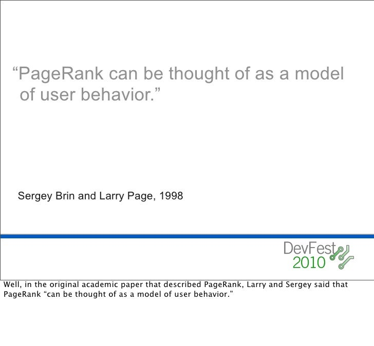 """""""PageRank can be thought of as a model    of user behavior.""""        Sergey Brin and Larry Page, 1998     Well, in the orig..."""