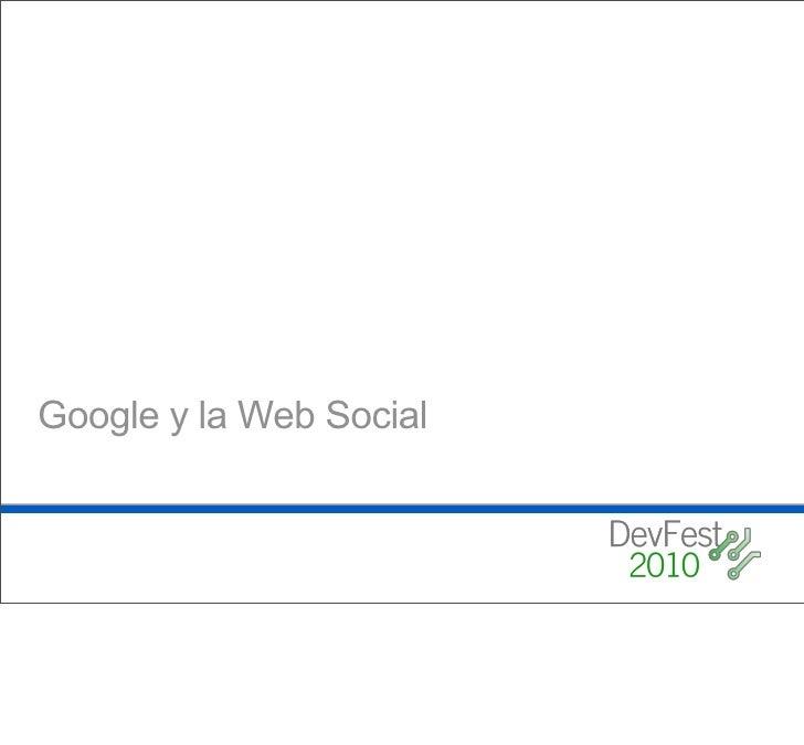 Google and the Social Web (Mexico City Dev Fest 2010) Slide 3