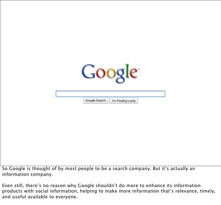 Google Search   I'm Feeling Lucky     So Google is thought of by most people to be a search company. But it's actually an ...