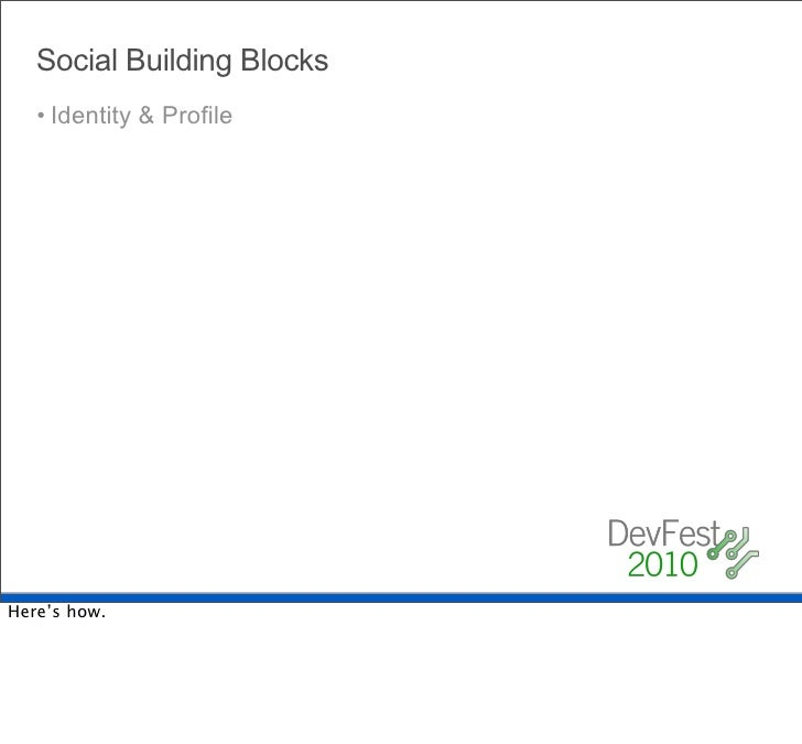 Social Building Blocks    • Identity & Profile    • Friends & Contacts    • Activities    • Connect     The Glue    • Emai...