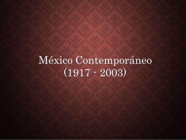 México Contemporáneo (1917 - 2003)