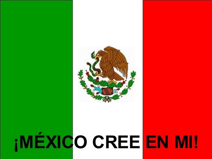 ¡MÉXICO CREE EN MI!