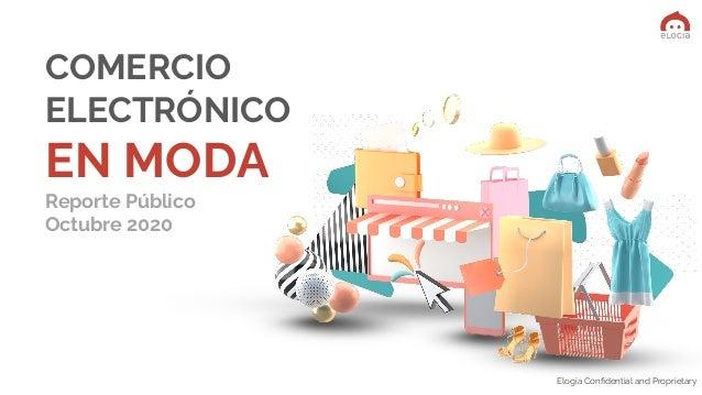 Elogia Confidential and Proprietary COMERCIO ELECTRÓNICO EN MODA Reporte Público Octubre 2020