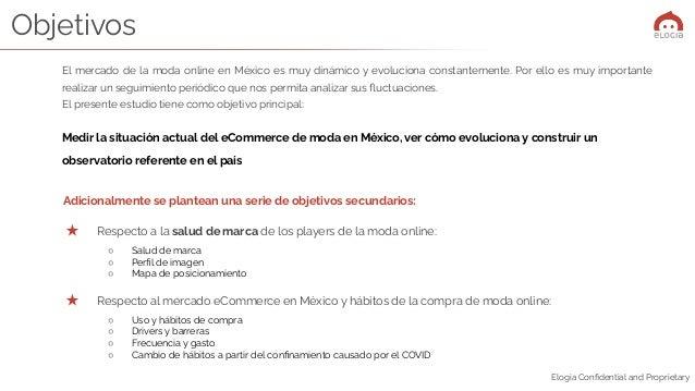 Elogia Confidential and Proprietary Objetivos El mercado de la moda online en México es muy dinámico y evoluciona constante...