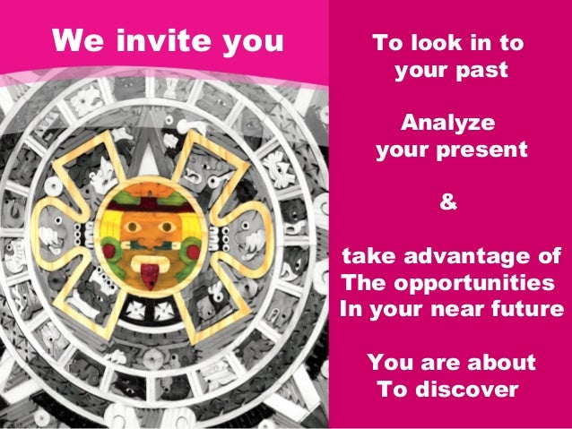 We invite you     To look in to                   your past                     Analyze                   your present    ...