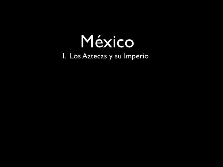 MéxicoI. Los Aztecas y su Imperio