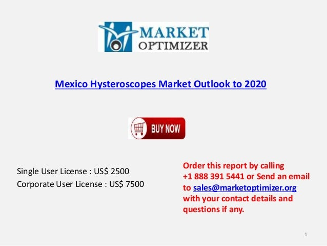 Mexico Hysteroscopes Market Outlook to 2020 Single User License : US$ 2500 Corporate User License : US$ 7500 Order this re...