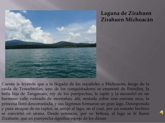 Laguna de ZirahuenZirahuen MichoacánCuenta la leyenda que a la llegada de los españoles a Michoacán, luego de lacaída de T...