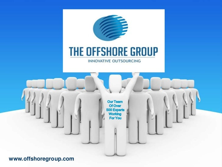 Our Team <br />Of Over <br />500 Experts<br />Working <br />For You<br />www.offshoregroup.com<br />