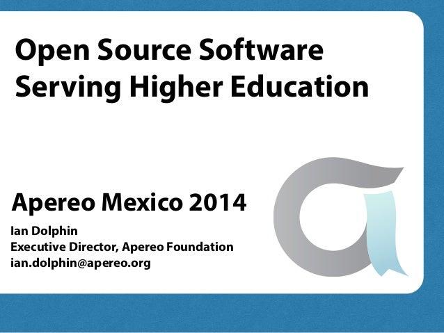 Ian Dolphin Executive Director, Apereo Foundation ian.dolphin@apereo.org Open Source Software Serving Higher Education Ape...