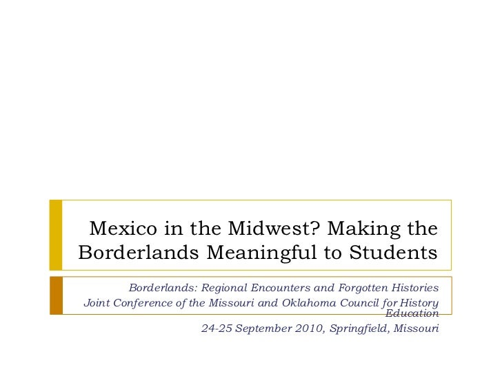 Mexico in the Midwest? Making the Borderlands Meaningful to Students<br />Borderlands: Regional Encounters and Forgotten H...