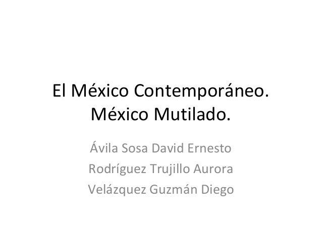 El México Contemporáneo.México Mutilado.Ávila Sosa David ErnestoRodríguez Trujillo AuroraVelázquez Guzmán Diego