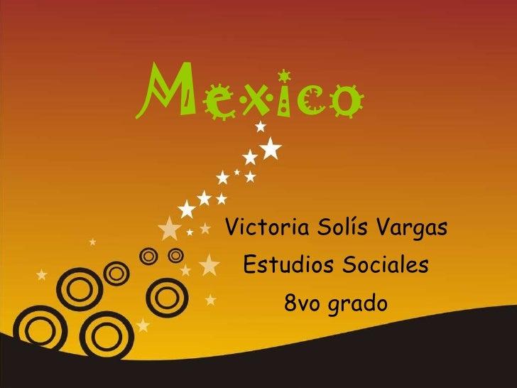 Mexico Victoria Solís Vargas Estudios Sociales 8vo grado