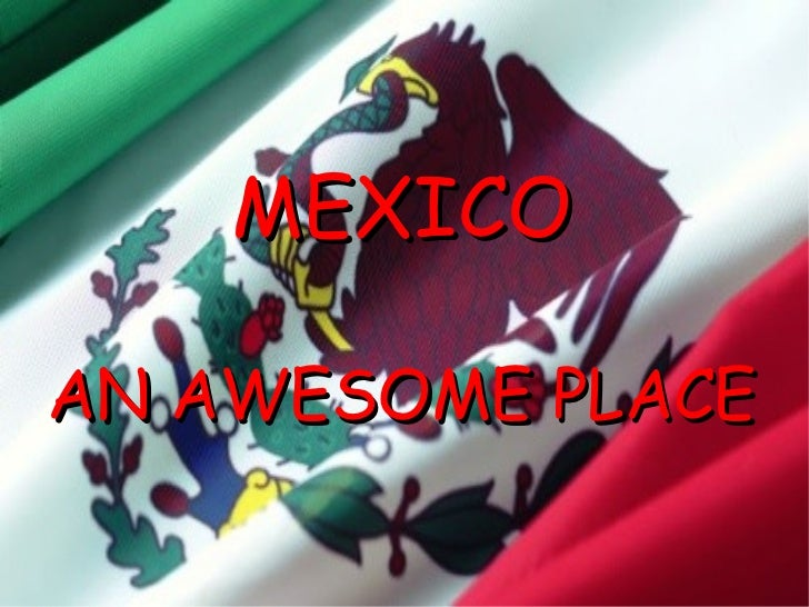 MEXICO AN AWESOME PLACE