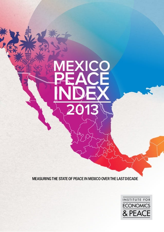 mexico peace index 2013 / 01 / RESULTS & FINDINGS  mexico  PEACE  INDEX 2013  measuring the state of peace in mexico over ...