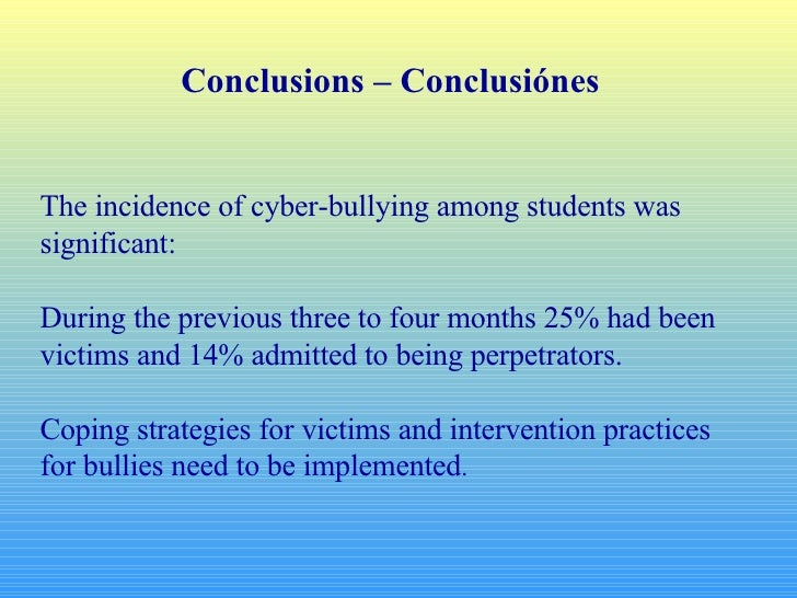 Conclusions – Conclusiónes The incidence of cyber-bullying among students was significant: During the previous three to fo...