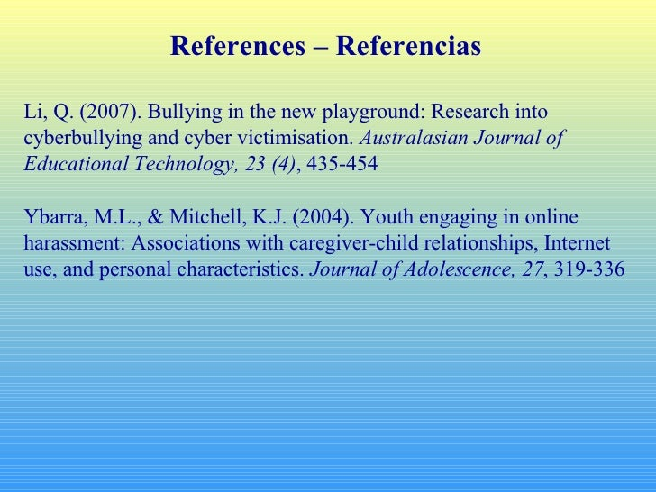 References – Referencias Li, Q. (2007). Bullying in the new playground: Research into cyberbullying and cyber victimisatio...