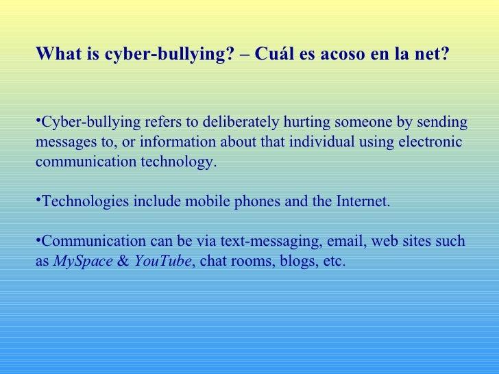 <ul><li>What is cyber-bullying? – Cuál es acoso en la net? </li></ul><ul><li>Cyber-bullying refers to deliberately hurting...