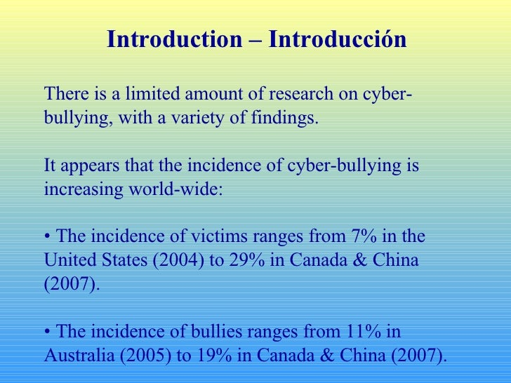 Introduction – Introducción There is a limited amount of research on cyber-bullying, with a variety of findings. It appear...