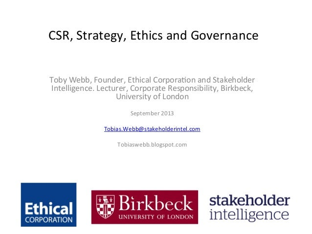 CSR,	   Strategy,	   Ethics	   and	   Governance	    	    Toby	   Webb,	   Founder,	   Ethical	   Corpora=on	   and	   Sta...