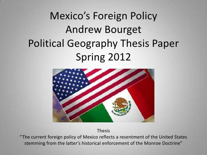 Mexico's Foreign Policy            Andrew Bourget   Political Geography Thesis Paper              Spring 2012             ...