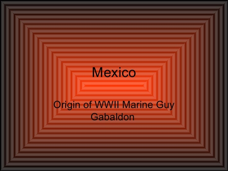 Mexico Origin of WWII Marine Guy Gabaldon