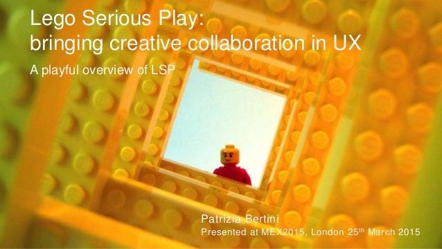 © 2015 WIPRO LTD | WWW.WIPRODIGITAL.COM | P. Bertini @ MEX 2015 1 Lego Serious Play: bringing creative collaboration in UX...