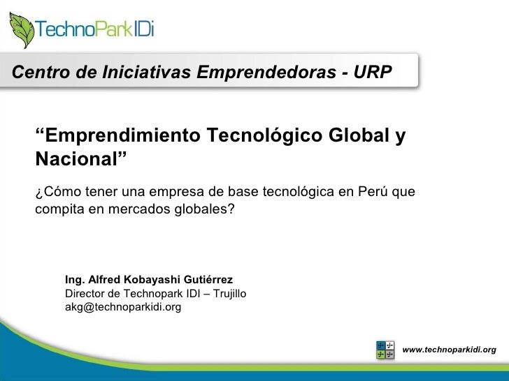 """Centro de Iniciativas Emprendedoras - URP     """"Emprendimiento Tecnológico Global y   Nacional""""   ¿Cómo tener una empresa d..."""