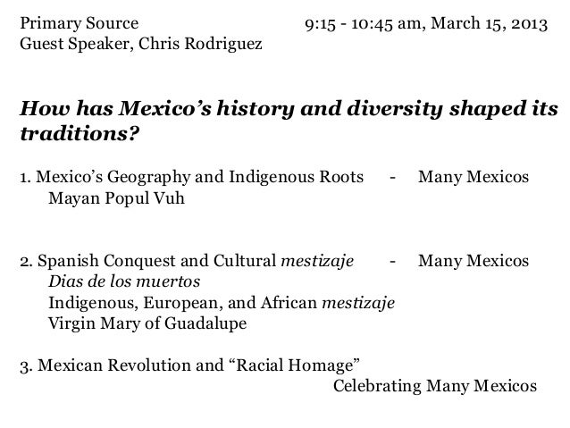 Primary Source                     9:15 - 10:45 am, March 15, 2013Guest Speaker, Chris RodriguezHow has Mexico's history a...