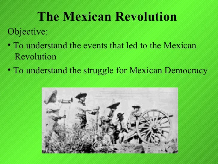 The Mexican RevolutionObjective:• To understand the events that led to the Mexican  Revolution• To understand the struggle...