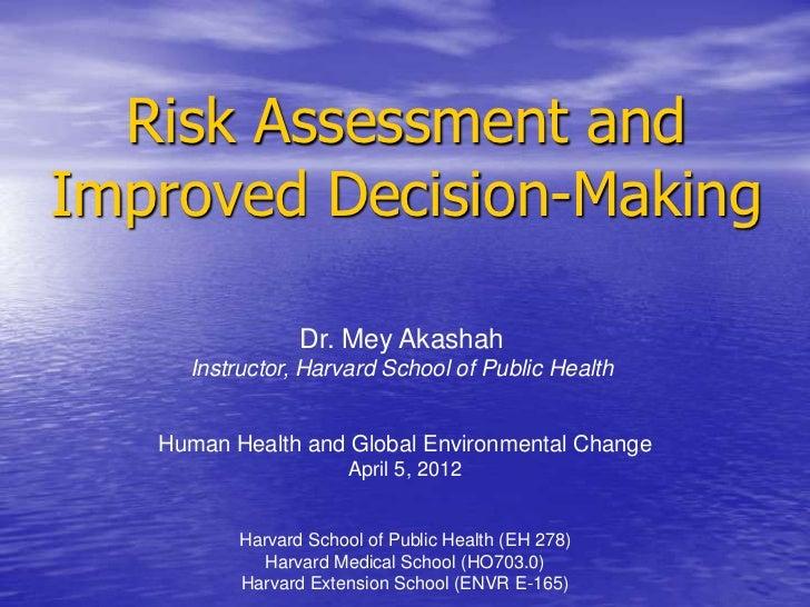 Risk Assessment andImproved Decision-Making                 Dr. Mey Akashah     Instructor, Harvard School of Public Healt...