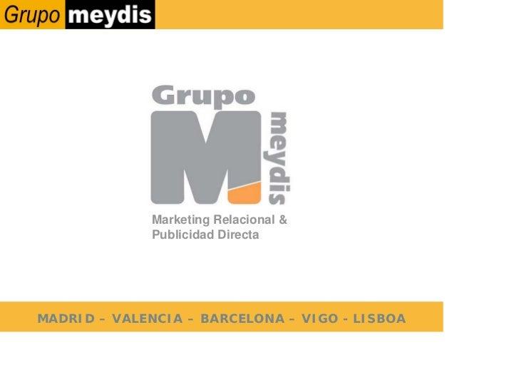 Marketing Relacional &               Publicidad Directa     MADRID – VALENCIA – BARCELONA – VIGO - LISBOA