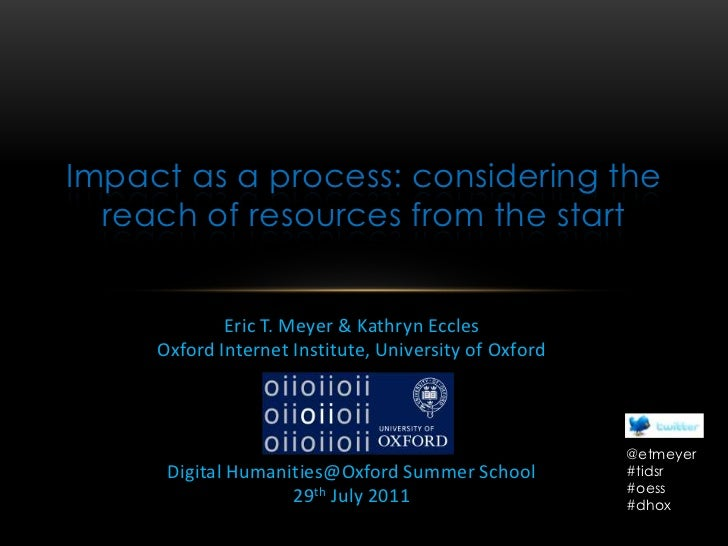 Impact as a process: considering the reach of resources from the start <br />Eric T. Meyer & Kathryn Eccles<br />Oxford In...