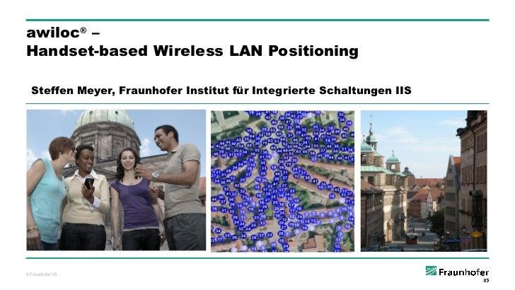 awiloc® –Handset-based Wireless LAN Positioning  Steffen Meyer, Fraunhofer Institut für Integrierte Schaltungen IIS©Fraunh...